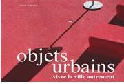 Objets urbains - vivre la ville autrement de Sophie Barbaux - ICI Interface - Paris label