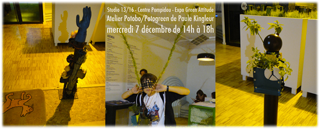 "Atelier Potobo/Potogreen au Centre Pompidou ""Green Attitude"" - atelier de Paule Kingleur"
